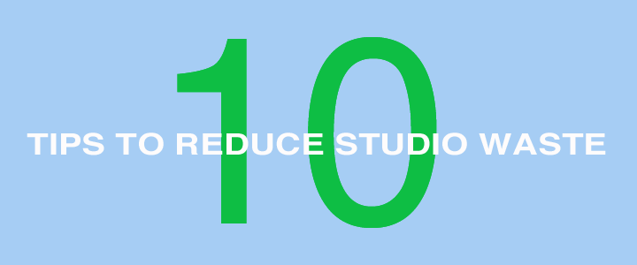 Ten Tips to Reduce Studio Waste